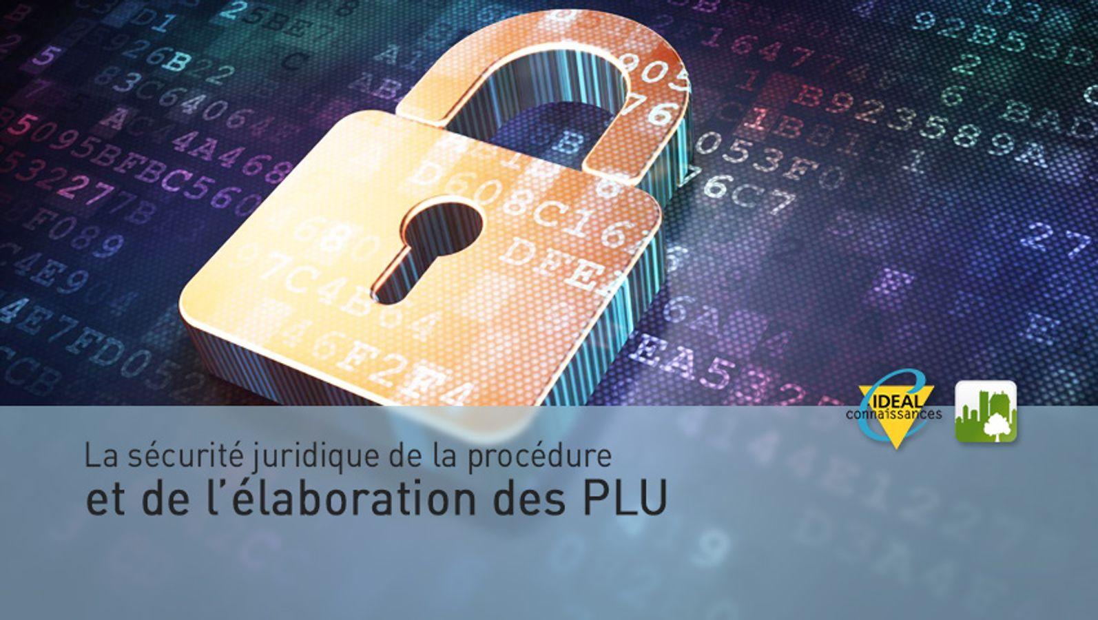 La sécurité juridique de la procédure et de l'élaboration des PLU