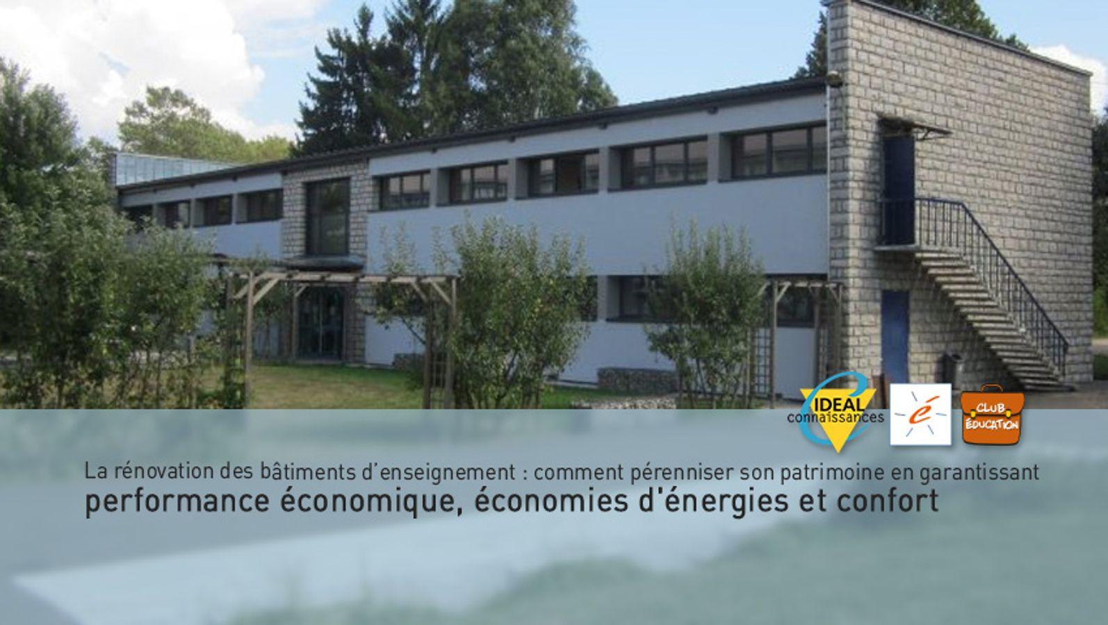 La rénovation des bâtiments d'enseignement : comment pérenniser son patrimoine en garantissant performance économique, économies d'énergies et confort ?