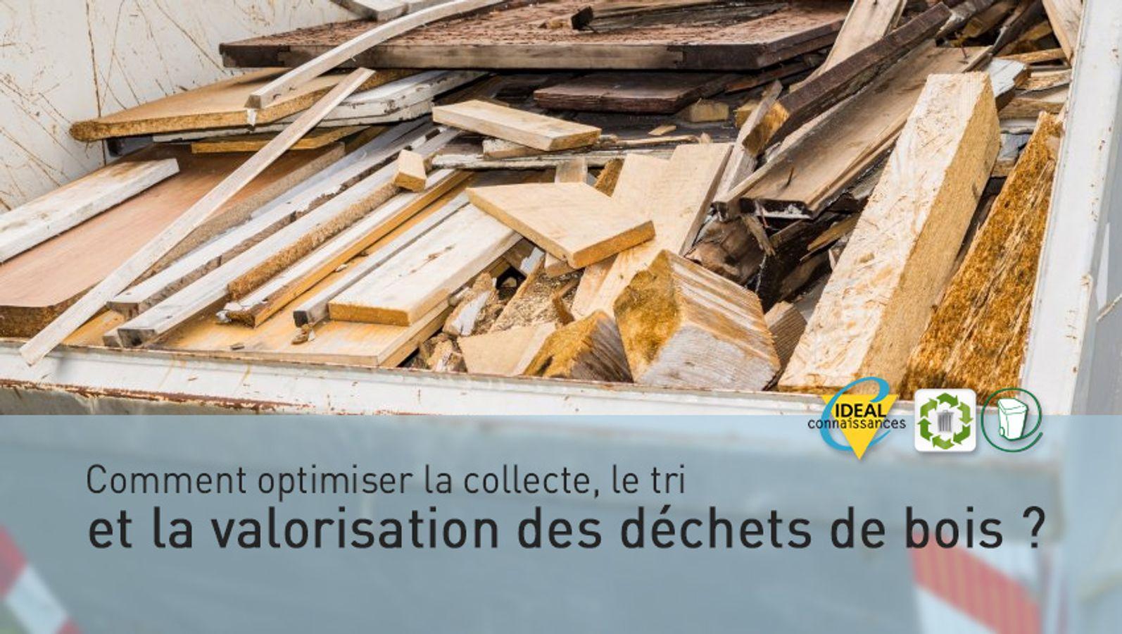Comment optimiser la collecte, le tri et la valorisation des déchets de bois ?