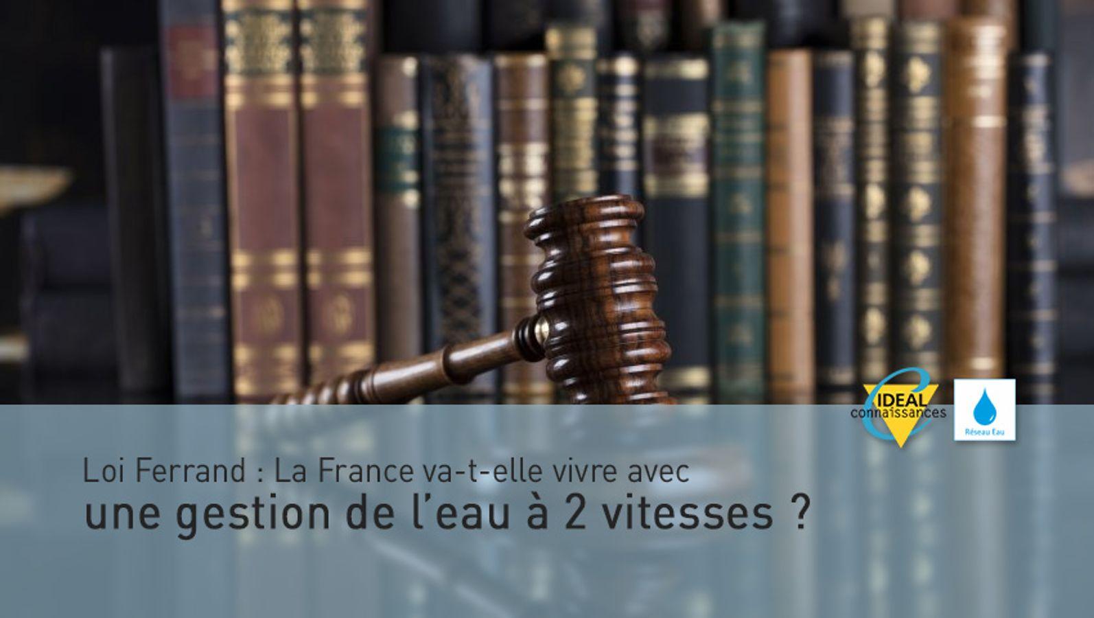 Loi Ferrand : La France va-t-elle vivre avec une gestion de l'eau à 2 vitesses ?