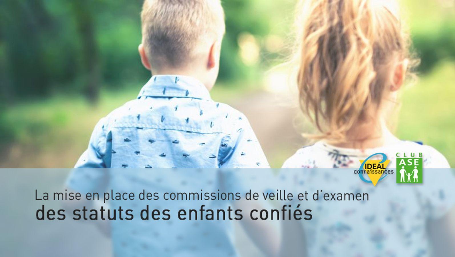 La mise en place des commissions de veille et d'examen des statuts des enfants confiés : Etats des lieux et témoignages inspirants