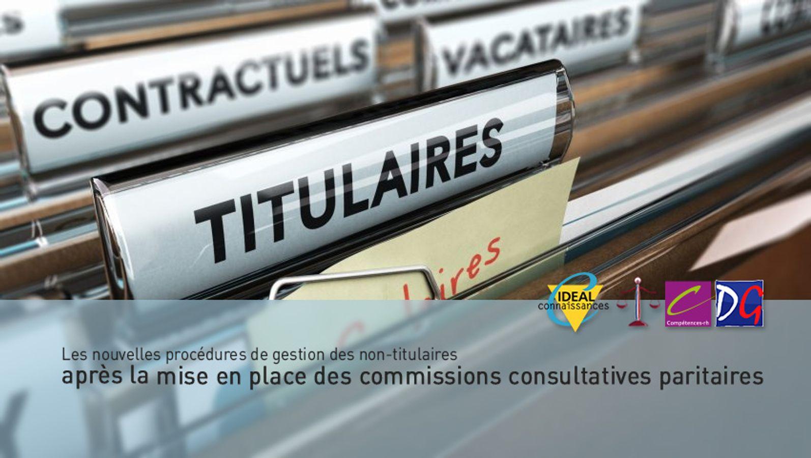 Les nouvelles procédures de gestion des non-titulaires après  la mise en place des commissions consultatives paritaires