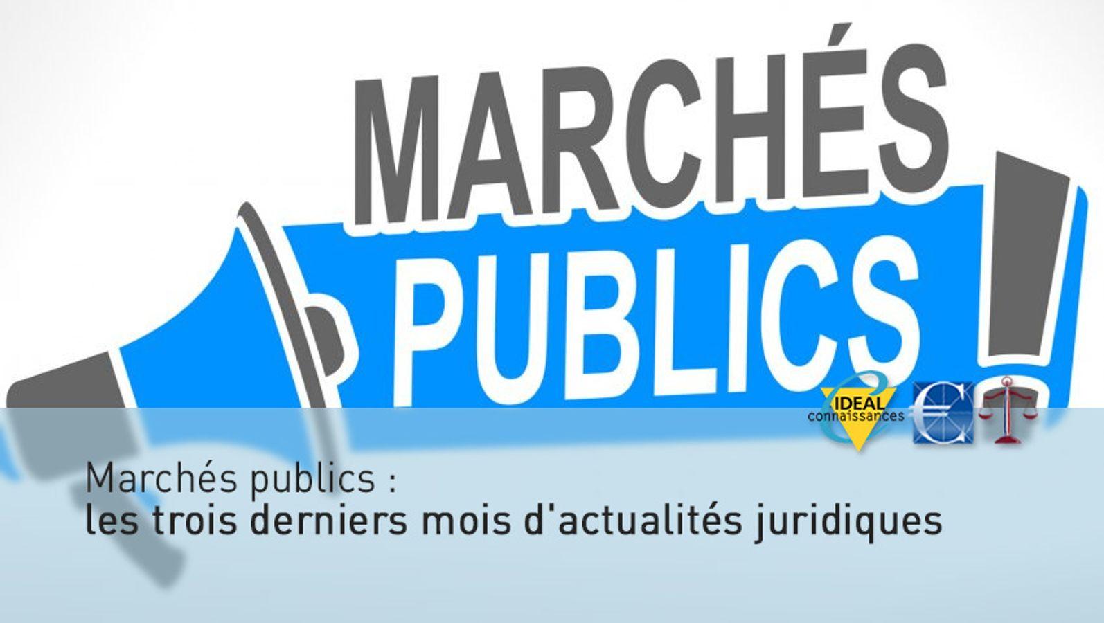 Marchés publics : les trois derniers mois d'actualités juridiques