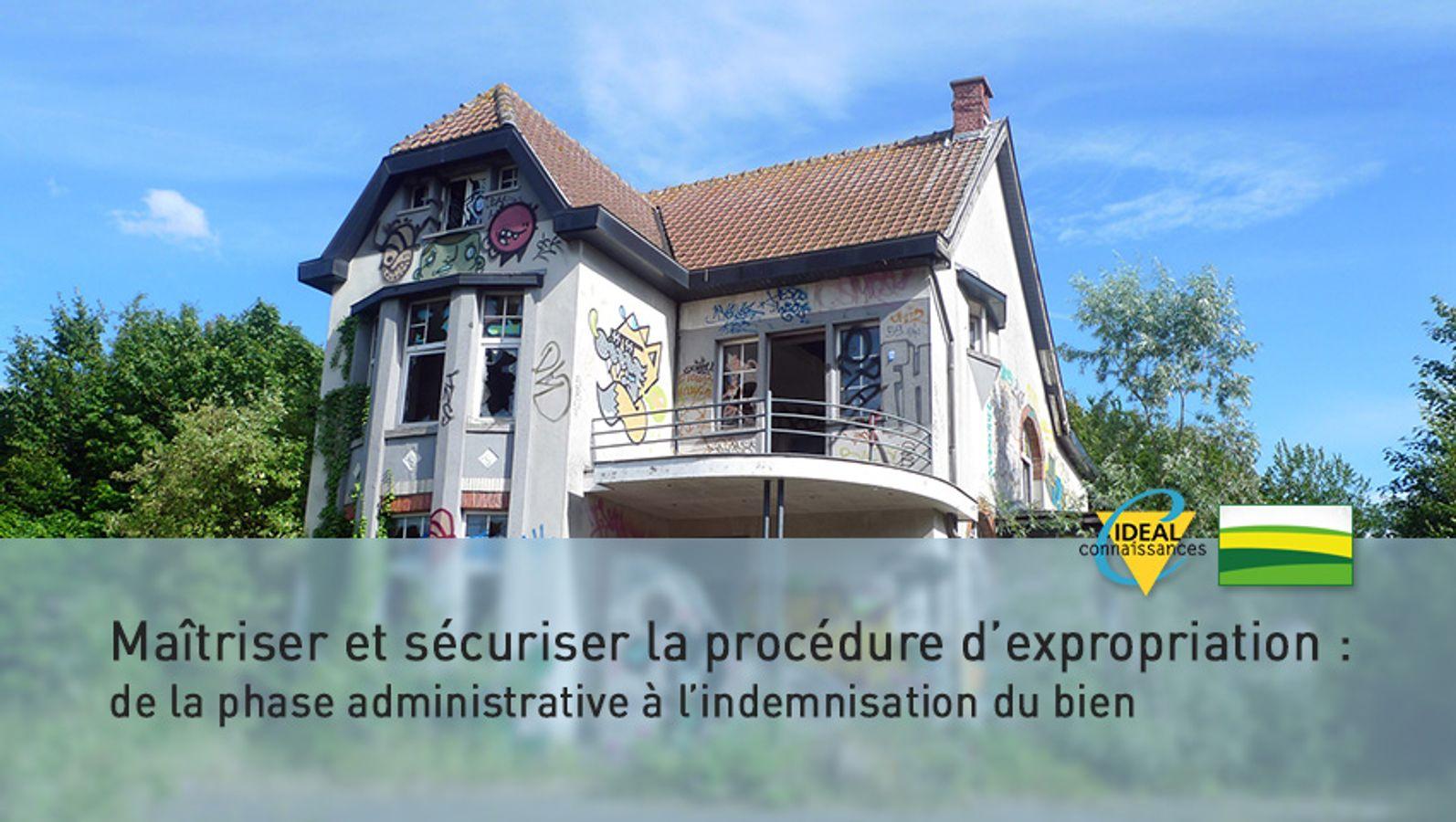 Maîtriser et sécuriser la procédure d'expropriation : de la phase administrative à l'indemnisation du bien