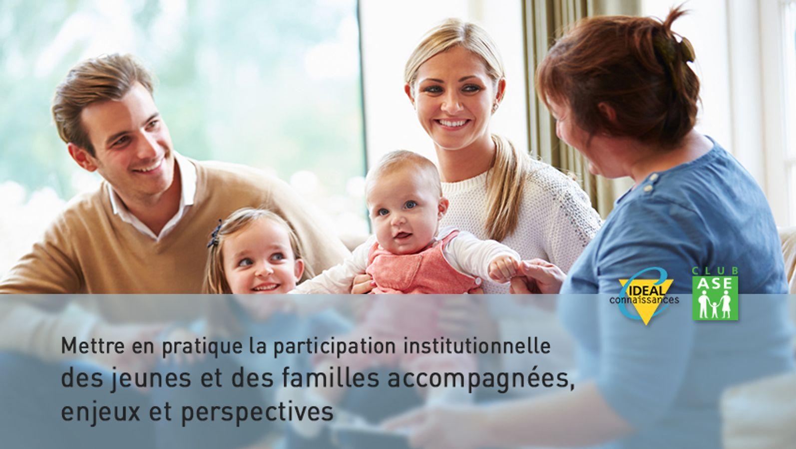 Mettre en pratique la participation institutionnelle des jeunes et des familles accompagnées, enjeux et perspectives